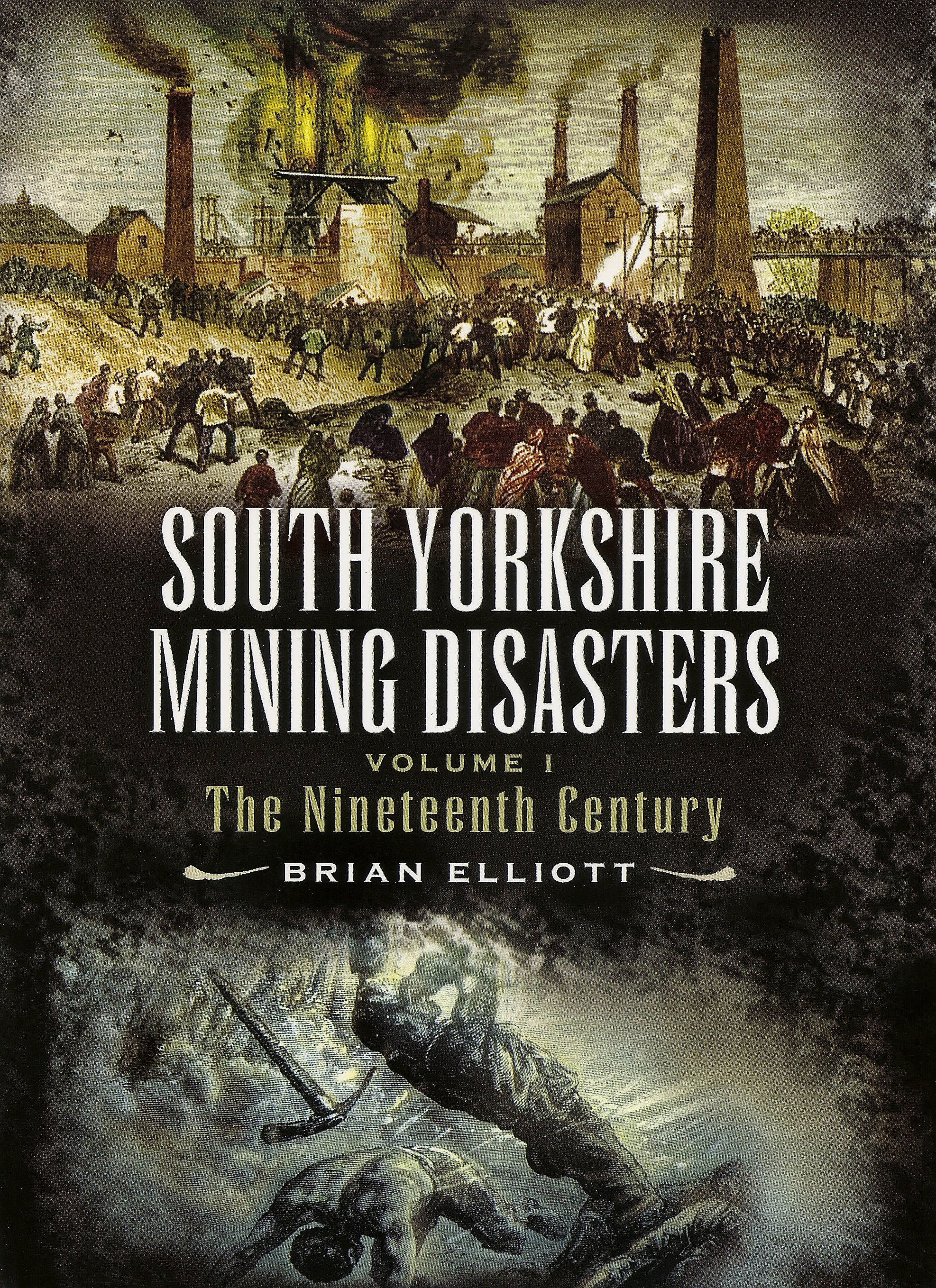 South Yorkshire mining disasters. Volume I. The Nineteenth Century